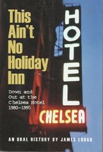 This Ain't No Holiday Inn-Down & Out At The N.Y. Chelsea Hotel 1980-1995... - $8.65