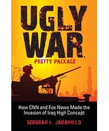 Ugly War, Pretty Package: How CNN and Fox News Made the Invasion of Iraq... - $73.26