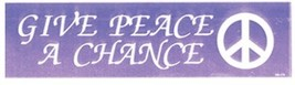 "GIVE PEACE A CHANCE PEACE SIGN   BUMPER STICKER   11"" x 3        - $5.99"