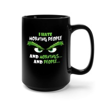 I Hate Morning People and Mornings and People Grinch Face Coffee Mug 15o... - $19.31