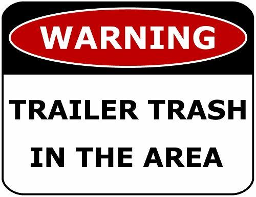 Primary image for Top Shelf Novelties Warning Trailer Trash in The Area Laminated Funny Sign sp102