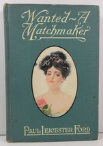 Wanted A Matchmaker by Paul Leicester Ford  - $6.25