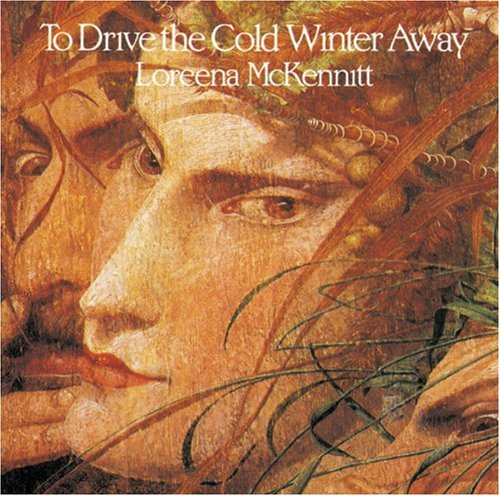 To Drive the Cold Winter Away by Lorena McKennitt