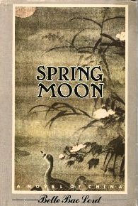 Spring Moon by Bette Lord-Saga of five generations of a Mandarin family;1981HCDJ