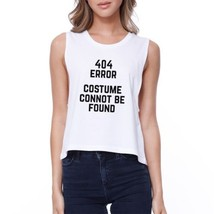 404 Error Costume Cannot Be Found Funny Halloween Crop Tank Top - $14.99