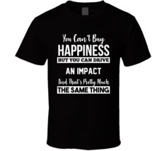 You Can't Buy Happiness Impact Can Drive Car Lover T Shirt - $20.99+