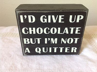 Black with White Letters I'd Give Up on Chocolate But I'm Not a Quitter