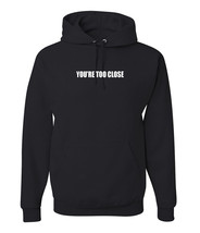 You're too Close Hoodie, Adult Unisex Mens Sizes - $27.83+