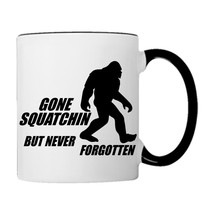 Gone Squatchin, But Never Forgotten, BIG FOOT Coffee Mug - £14.98 GBP