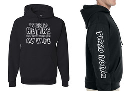I Tried To Retire, Now I work for My WIFE Hoodie, Unisex Mens Sizes - $27.83+