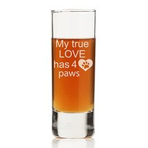 My True Love Has 4 Paws Tall Shot Glass (Set of 4) - $19.99