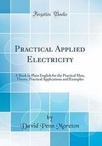 Practical Applied Electricity: A Book in Plain English for the Practical... - $79.20