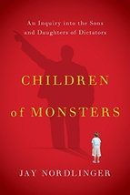 Children of Monsters: An Inquiry into the Sons and Daughters of Dictators [Hardc image 1