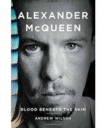 Alexander McQueen: Blood Beneath the Skin Wilson, Andrew - $12.86