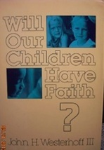 Will Our Children Have Faith? Church leadership - by John H. Westerhoff - $9.95