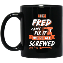 Fred Custom Name Gift If Fred Can't Fix It We're All Screwed 11 oz Black... - $19.95