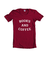 Books And Coffee Quote Women T-shirt Tee MAROON - $18.00