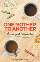 One Mother to Another: This Is Just Between Us [Paperback] Mowry, Melissa - $7.80