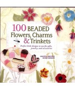 100 Beaded Flowers, Charms & Trinkets Pattern Book NEW -30 Days To Shop ... - $13.47
