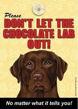 "Don't Let Chocolate Lab Out Dog Sign w/ Suction Cup 7"" x 5"" Labrador Ret... - $4.95"