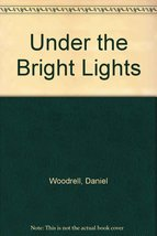 Under the Bright Lights [Jan 01, 1988] Woodrell, Daniel - $4.05
