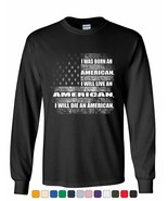 Born, Live, Die an American Long Sleeve T-Shirt 4th of July American Flag Tee - $15.99 - $25.99