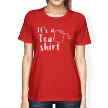 It's A Tea Shirt Women's Red T Shirt Cute Graphic Design Tee - $14.99