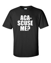 ACA SCUSE ME ? Fat Amy Quote Perfect Pitch Movie Funny Men's Tee Shirt 514 - €6,78 EUR+