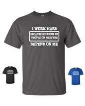 I Work Hard Because Millions of People on Welfare Depend on Me Men's Tee... - $9.85+