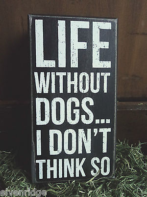 "Black Wooden Box Sign ""Life without dogs...I don't think so"""