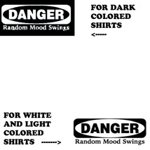 1 T-Shirt Heat Press Transfer Printed Tee (Danger random mood swings) - $3.00