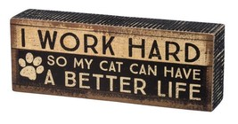 I Work Hard so my Cat Can Have Better Life Box Sign Primitives by Kathy ... - $12.99