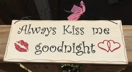 Primitive Wood Sign  - WP342 Always Kiss Me Goodnight  - $4.95