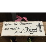 Primitive Wood Sign - WP327 - When life becomes too hard to stand - Kneel   - $4.95