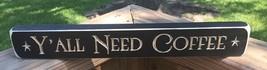 G8278 Y'all Need Coffee  Wood Block - $5.95
