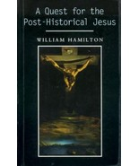 A Quest for the Post-Historical Jesus by William Hamilton  - $12.99
