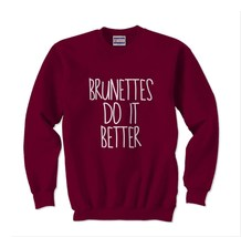 Brunettes do it better Crewneck Sweatshirt maroon - $30.00+