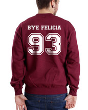 BYE FELICIA 93 ON BACK ONLY Crewneck Sweatshirt MAROON - $30.00+