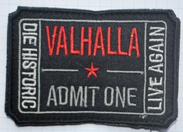 VALHALLA ADMIT ONE Embroidered Cloth Patch  - $5.52