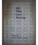 1961 ALL THAT LOVE MAKING Robley C. Wilson [1ST] poetry - $25.00