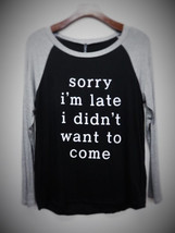 Sorry i'm late i didn't want to come Womens Long Sleeve - $19.99