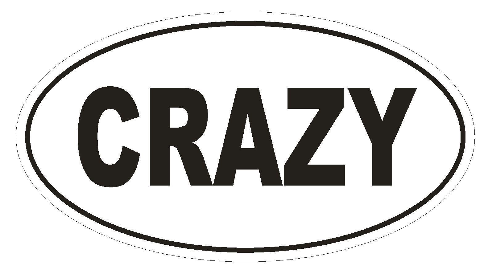 CRAZY Oval Bumper Sticker or Helmet Sticker D1736 Euro Oval - $1.39 - $75.00