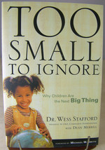 TOO SMALL TO IGNORE Why Children Are the Next Big Thing - Book by Wess S... - $9.50