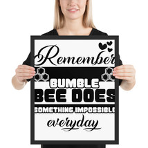 Remember, the bumble bee does something impossible everyday fun 16x 20 p... - $49.95