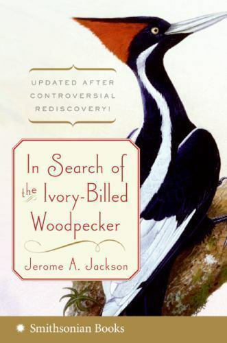 Primary image for In Search of the Ivory-Billed Woodpecker by Jerome A. Jackson