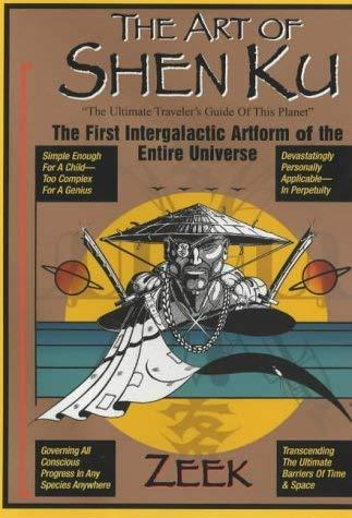 "The Art of Shen Ku: ""The Ultimate Traveler""s Guide to This Planet"" - The First I"