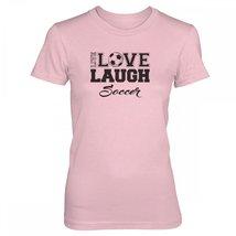 Vine Fresh Tees - Ladies / Juniors Live Love Laugh Soccer T-shirt - Ladies / ... - $16.10