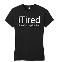iTired There's Nap For That Funny Technology Smartphone Ladies Fitted Tee - $14.99
