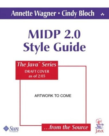 MIDP 2.0 Style Guide for the Java 2 Platform, Micro Edition Cynthia Bloch and An