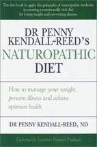 The Naturopathic Diet [Paperback] [Dec 01, 2001] Kendall-Reed, Penny and... - $41.16